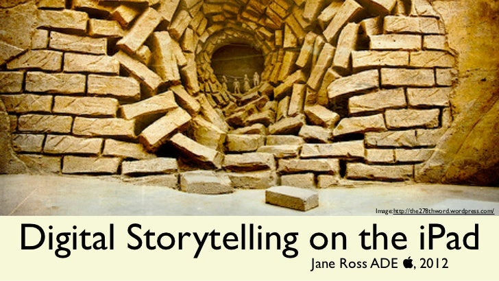 Image:http://the278thword.wordpress.com/Digital Storytelling on the iPad                    Jane Ross ADE , 2012