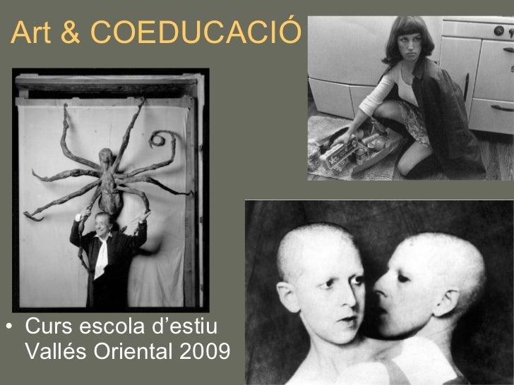 Art & COEDUCACIÓ <ul><li>Curs escola d'estiu  Vallés Oriental 2009 </li></ul>