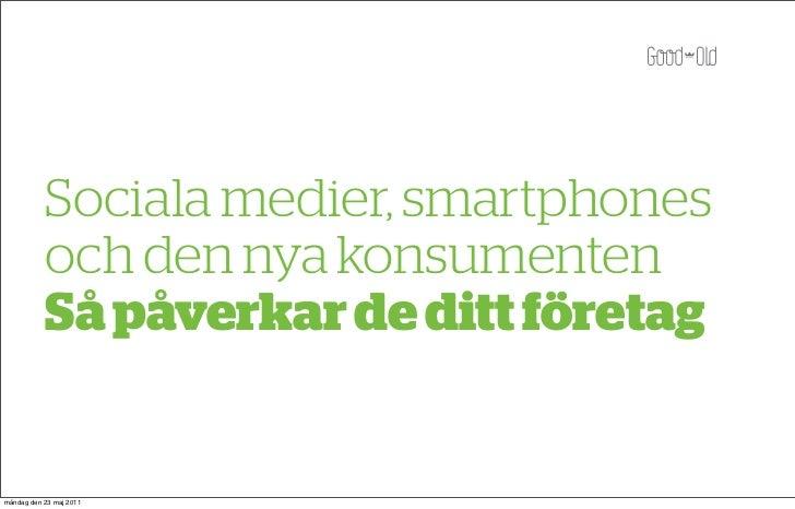 Sociala medier, smartphones           och den nya konsumenten           Så påverkar de ditt företagmåndag den 23 maj 2011