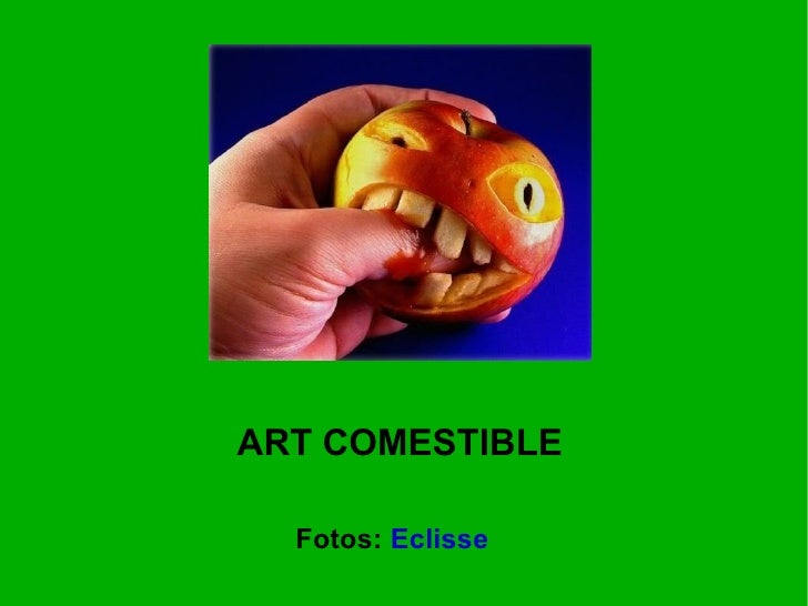 ART COMESTIBLE    Fotos: Eclisse