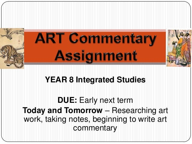 YEAR 8 Integrated Studies DUE: Early next term Today and Tomorrow – Researching art work, taking notes, beginning to write...