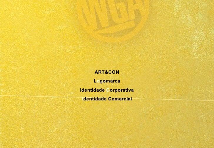 ART&CON L o gomarca Identidade  C orporativa I dentidade Comercial