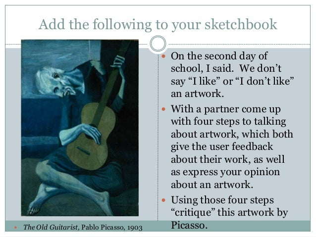 Add the following to your sketchbook  On the second day of    The Old Guitarist, Pablo Picasso, 1903  school, I said. We...