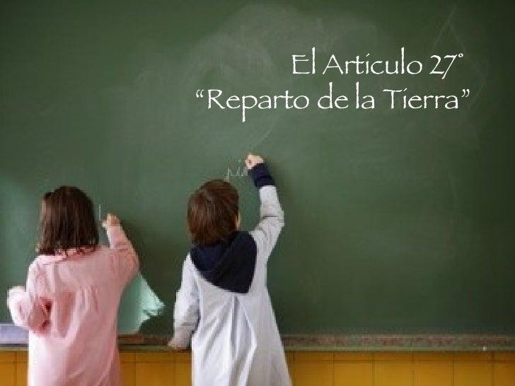 """El Articulo 27°  """"Reparto de la Tierra"""""""