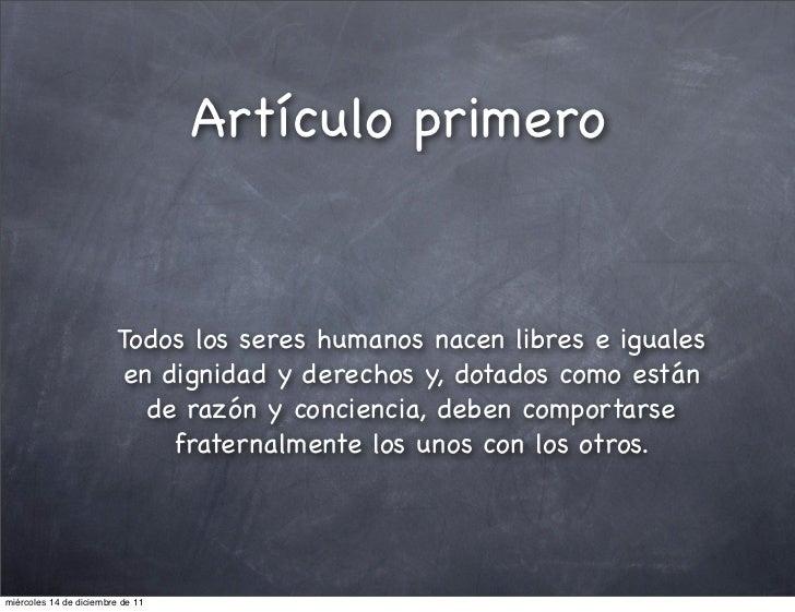 Artículo primero                         Todos los seres humanos nacen libres e iguales                         en dignida...