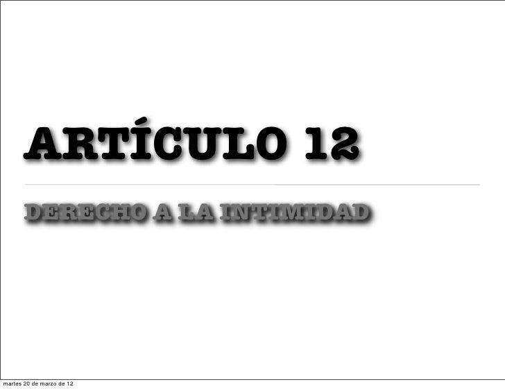 ARTÍCULO 12       DERECHO A LA INTIMIDADmartes 20 de marzo de 12