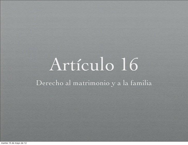 Artículo 16                          Derecho al matrimonio y a la familiamartes 15 de mayo de 12