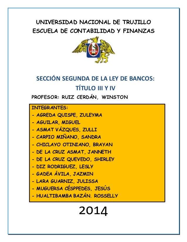 UNIVERSIDA D NACIONAL DE TRUJILLO  ESCUELA DE CONTABILIDAD Y FINANZAS  SECCIÓN SEGUNDA DE LA LEY DE BANCOS:  TÍTULO III Y ...
