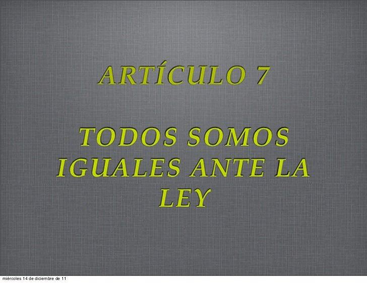 ARTÍCULO 7                           TODOS SOMOS                          IGUALES ANTE LA                                L...