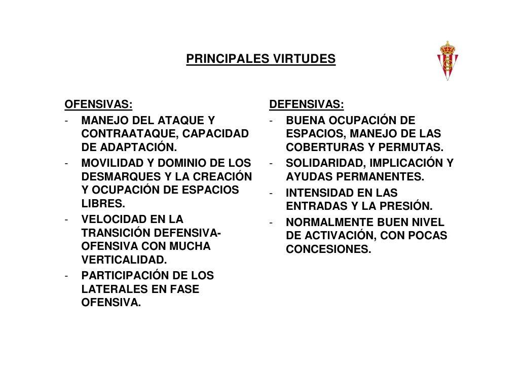 PRINCIPALES VIRTUDESOFENSIVAS:                     DEFENSIVAS:- MANEJO DEL ATAQUE Y          - BUENA OCUPACIÓN DE  CONTRAA...