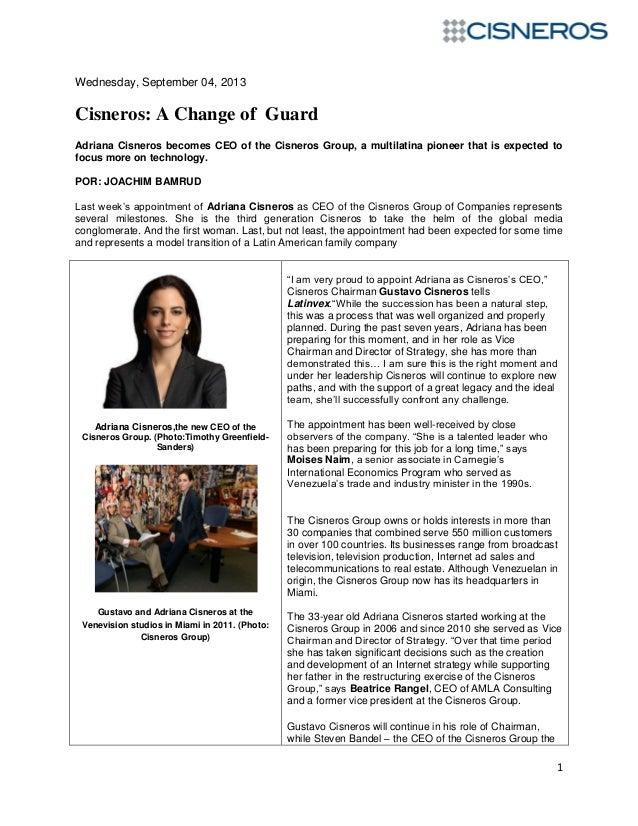 1 Wednesday, September 04, 2013 Cisneros: A Change of Guard Adriana Cisneros becomes CEO of the Cisneros Group, a multilat...