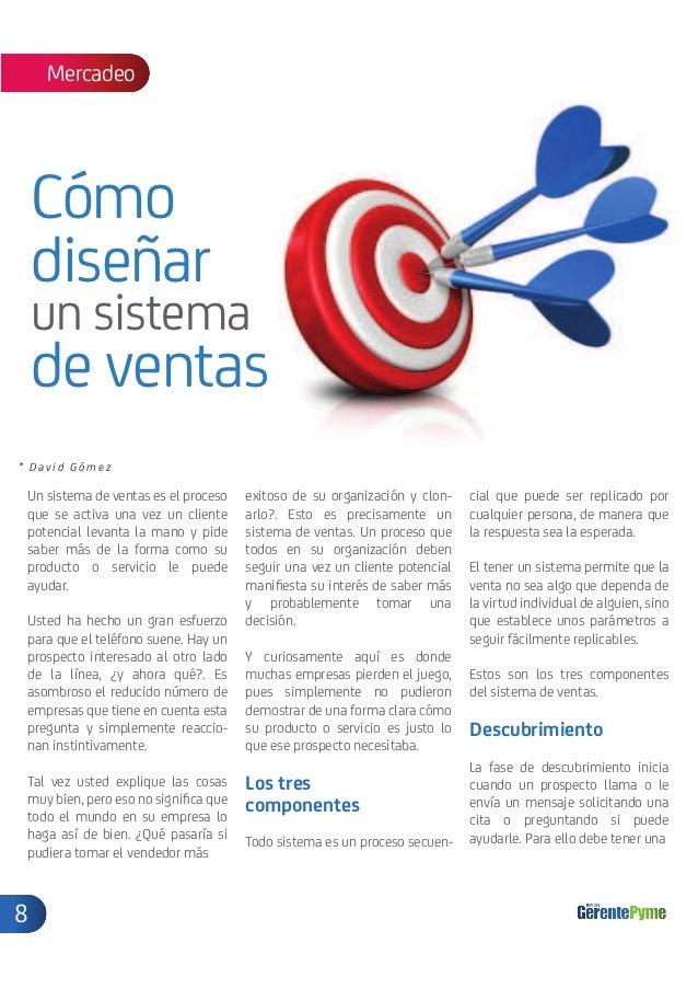 Mercadeo    Cómo    diseñar    un sistema    de ventas* David Gómez Un sistema de ventas es el proceso   exitoso de su org...