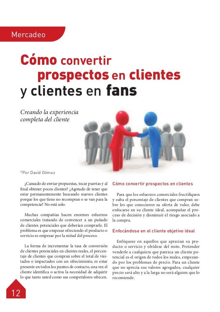Mercadeo  Cómo convertir     prospectos en clientes  y clientes en fans  Creando la experiencia  completa del cliente  *Po...