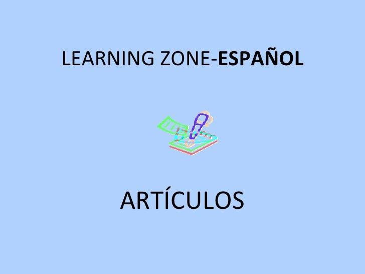 LEARNING ZONE- ESPAÑOL ARTÍCULOS
