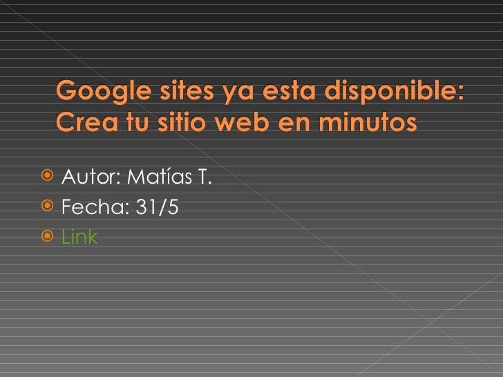 <ul><li>Autor: Matías T. </li></ul><ul><li>Fecha: 31/5 </li></ul><ul><li>Link </li></ul>