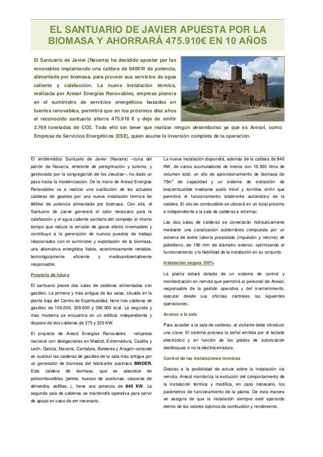 EL SANTUARIO DE JAVIER APUESTA POR LA BIOMASA Y AHORRARÁ 475.910€ EN 10 AÑOS El Santuario de Javier (Navarra) ha decidido ...