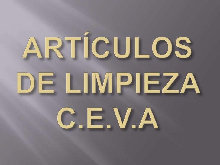ARTÍCULOS         DE     LIMPIEZAC.E.V.A, constituido desde 1961, esuna empresa ubicada en laurbanización                 ...
