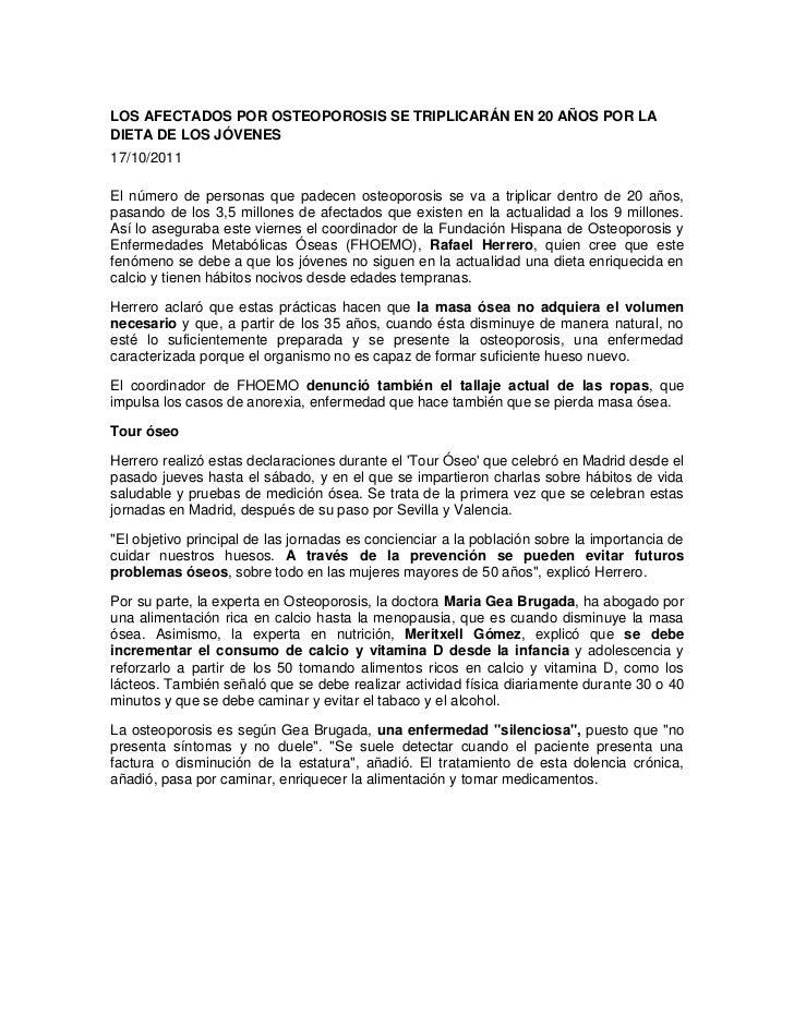 LOS AFECTADOS POR OSTEOPOROSIS SE TRIPLICARÁN EN 20 AÑOS POR LADIETA DE LOS JÓVENES17/10/2011El número de personas que pad...
