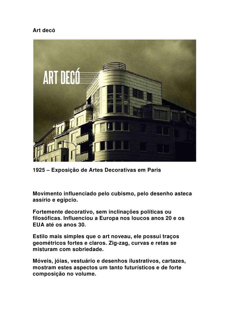 Art decó1925 – Exposição de Artes Decorativas em ParisMovimento influenciado pelo cubismo, pelo desenho astecaassírio e eg...
