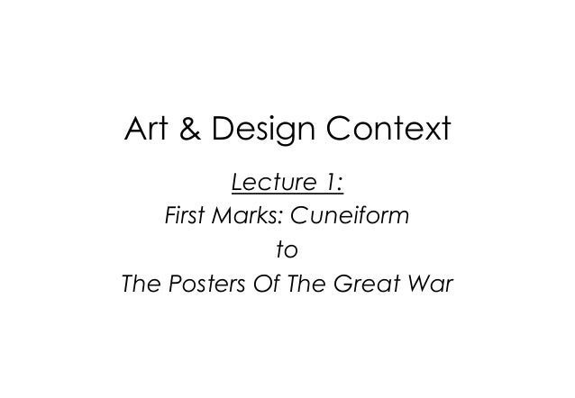 Art & Design Context Lecture 1: First Marks: Cuneiform to The Posters Of The Great War