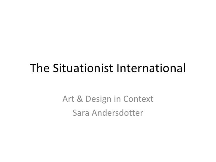The Situationist International<br />Art & Design in Context<br />Sara Andersdotter<br />