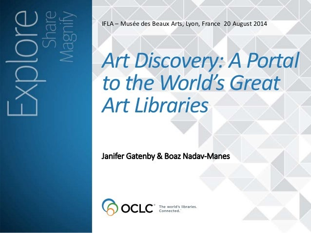 IFLA – Musée des Beaux Arts, Lyon, France 20 August 2014  Art Discovery: A Portal  to the World's Great  Art Libraries  Ja...
