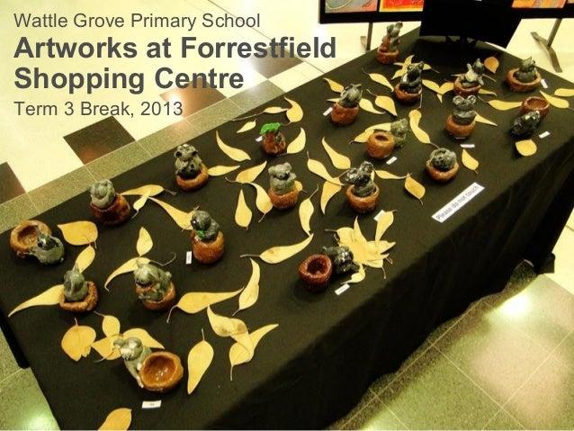Wattle Grove Primary School Artworks at Forrestfield Shopping Centre Term 3 Break, 2013