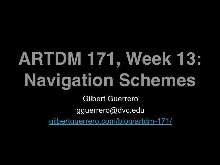 ARTDM 171, Week 13: Navigation Schemes              Gilbert Guerrero            gguerrero@dvc.edu    gilbertguerrero.com/b...