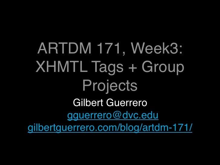 ARTDM 171, Week3:   Web Basics + Group        Projects           Gilbert Guerrero          gguerrero@dvc.edu gilbertguerre...