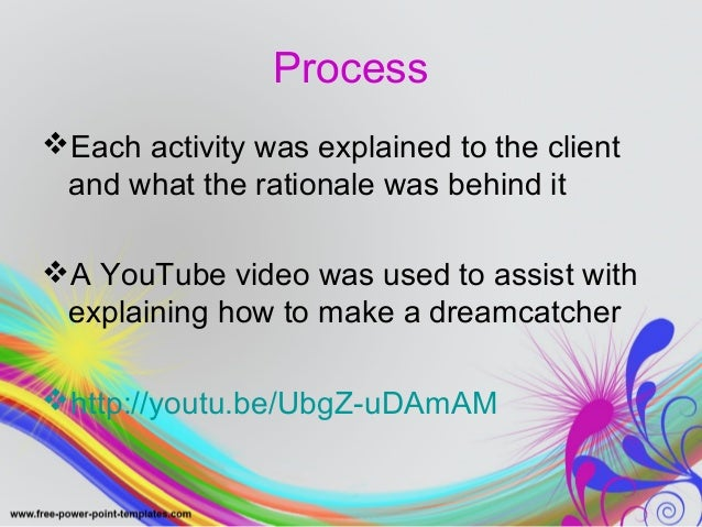 Process  Each activity was explained to the client  and what the rationale was behind it  A YouTube video was used to as...