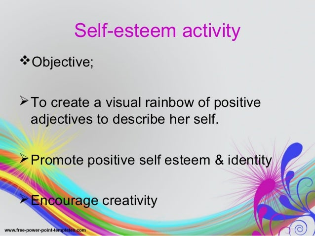 Self-esteem activity  Objective;  To create a visual rainbow of positive  adjectives to describe her self.  Promote pos...
