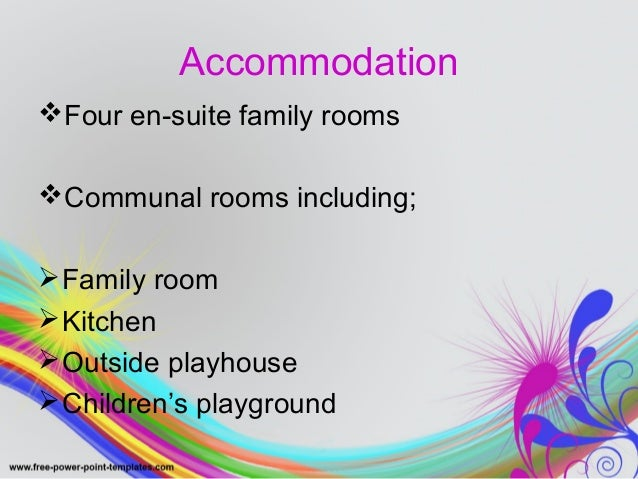 Accommodation  Four en-suite family rooms  Communal rooms including;  Family room  Kitchen  Outside playhouse  Child...