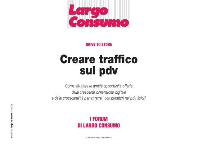 Creare traffico sul pdv I FORUM DI LARGO CONSUMO EstrattodaLargoConsumon.2/2015 Come sfruttare le ampie opportunità offert...