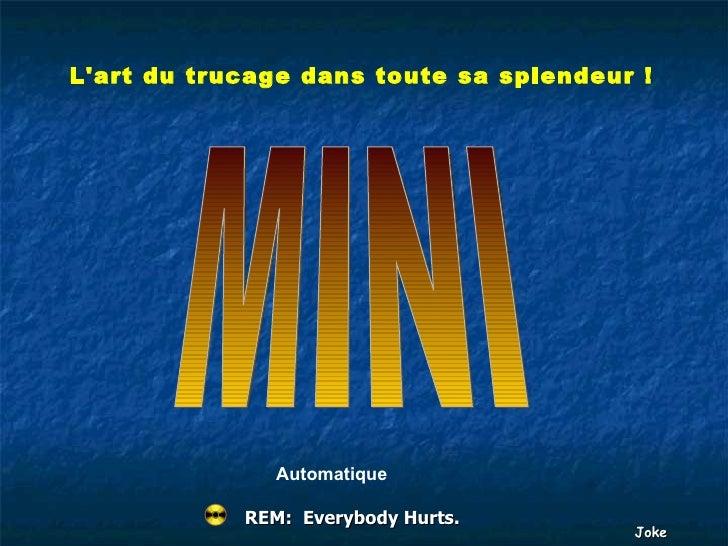 MINI REM:  Everybody Hurts. Automatique L'art du trucage dans toute sa splendeur !