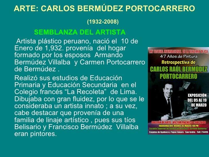 ARTE: CARLOS BERMÚDEZ PORTOCARRERO (1932-2008)   SEMBLANZA DEL ARTISTA Artista plástico peruano, nació el  10 de Enero de ...