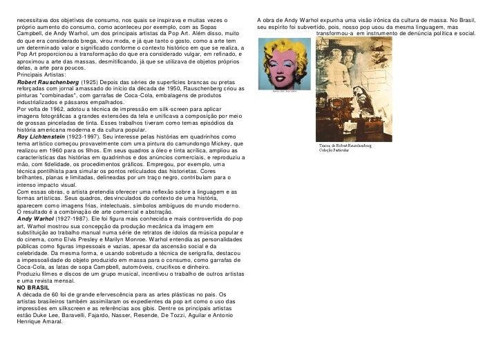 necessitava dos objetivos de consumo, nos quais se inspirava e muitas vezes o            A obra de Andy Warhol expunha uma...