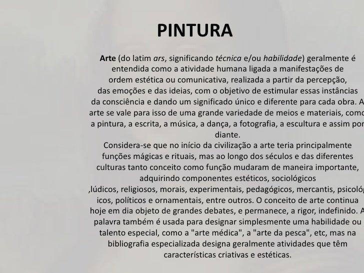 PINTURA    Arte (do latim ars, significando técnica e/ou habilidade) geralmente é        entendida como a atividade humana...
