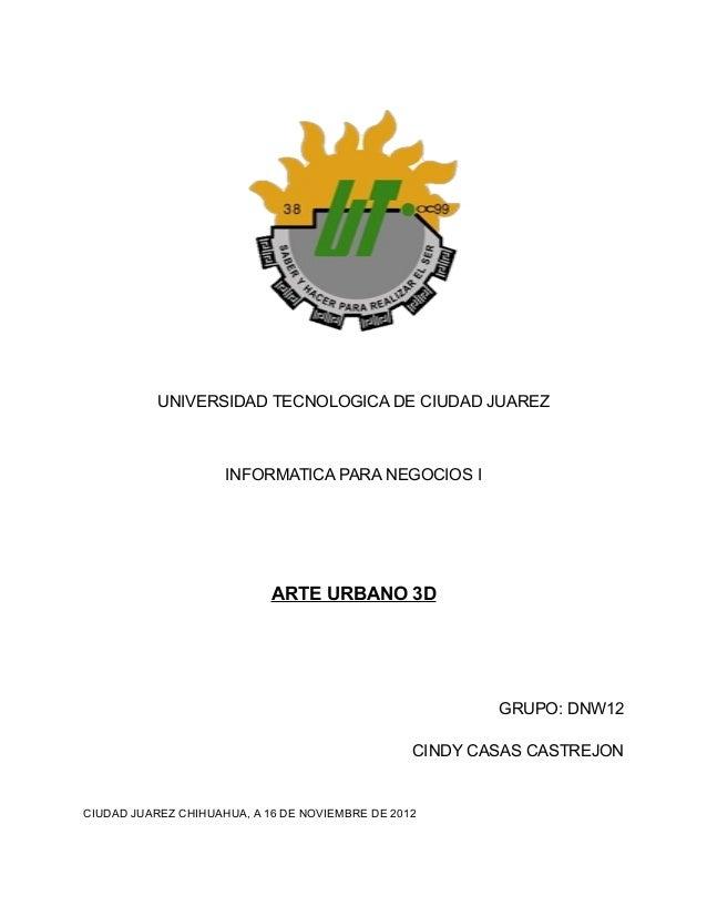 UNIVERSIDAD TECNOLOGICA DE CIUDAD JUAREZ                     INFORMATICA PARA NEGOCIOS I                            ARTE U...