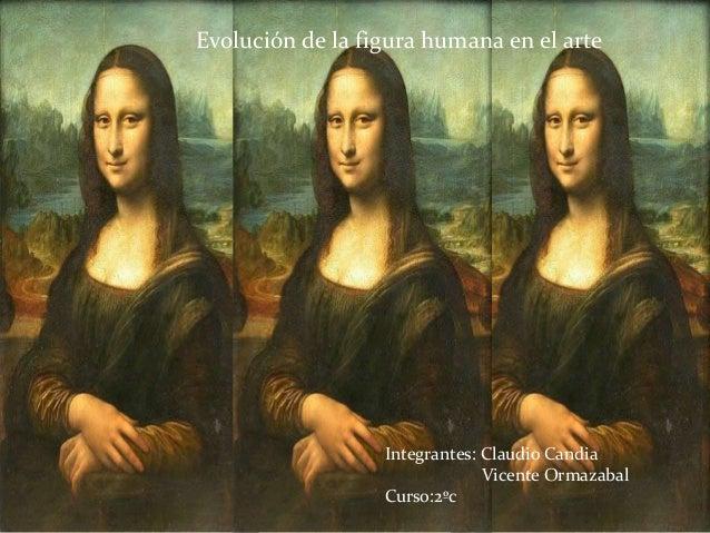 Evolución de la figura humana en el arteIntegrantes: Claudio CandiaVicente OrmazabalCurso:2ºc