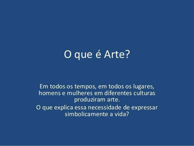 O que é Arte? Em todos os tempos, em todos os lugares, homens e mulheres em diferentes culturas produziram arte. O que exp...
