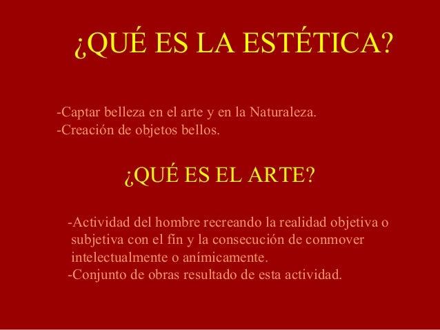 ¿QUÉ ES LA ESTÉTICA? -Captar belleza en el arte y en la Naturaleza. -Creación de objetos bellos. ¿QUÉ ES EL ARTE? -Activid...