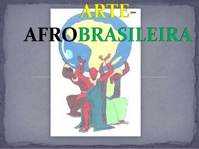  -Conhecer e reconhecer o surgimento da arte Africanadentro de um contexto artístico/cultural/pedagógicocom a Interferênc...