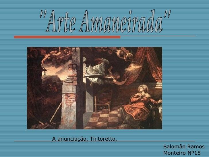 """""""Arte Amaneirada"""" Salomão Ramos Monteiro Nº15 Aanunciação, Tintoretto,"""