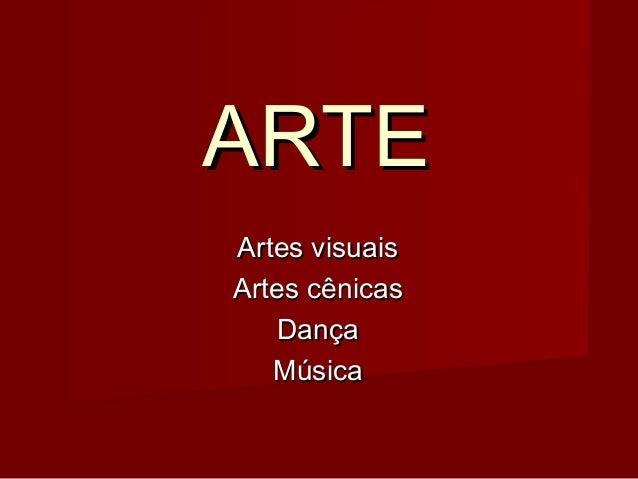 ARTEARTE Artes visuaisArtes visuais Artes cênicasArtes cênicas DançaDança MúsicaMúsica
