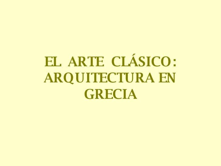 EL  ARTE  CLÁSICO: ARQUITECTURA EN GRECIA
