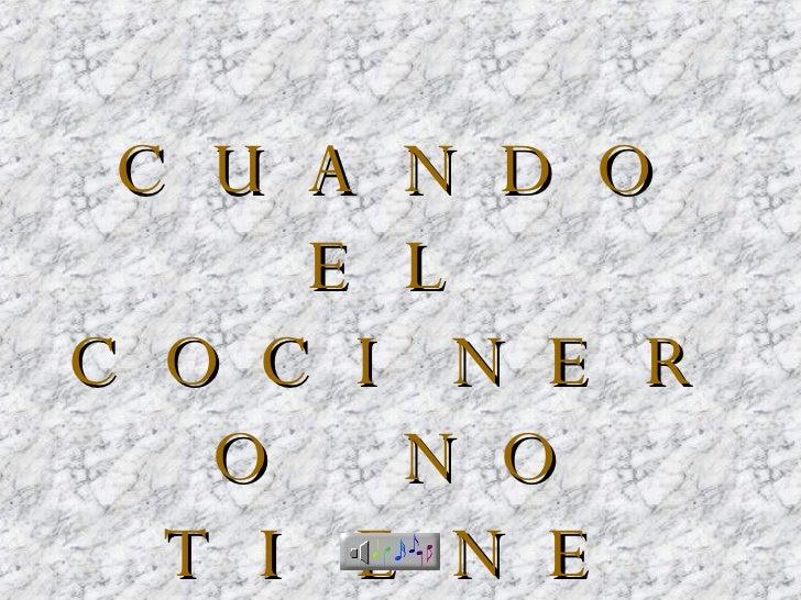 CUANDO EL COCINERO NO TIENE QUÉ HACER...