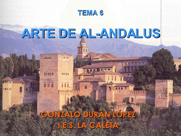 GONZALO DURÁN LÓPEZ I.E.S. LA CALETA TEMA 6 ARTE DE AL-ANDALUS