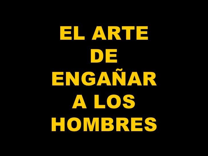 EL ARTE DE ENGAÑAR A LOS HOMBRES