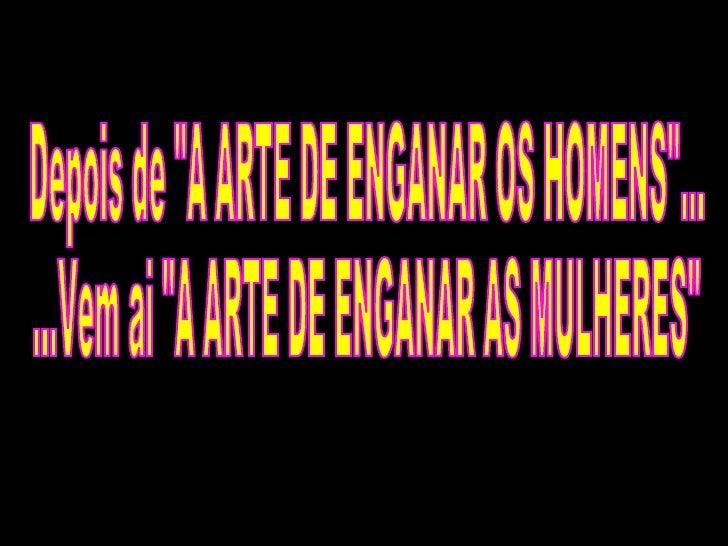 """Depois de """"A ARTE DE ENGANAR OS HOMENS""""... ...Vem ai """"A ARTE DE ENGANAR AS MULHERES"""""""