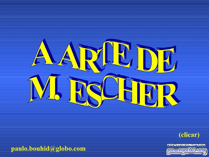 A ARTE DE M. ESCHER [email_address] (clicar)